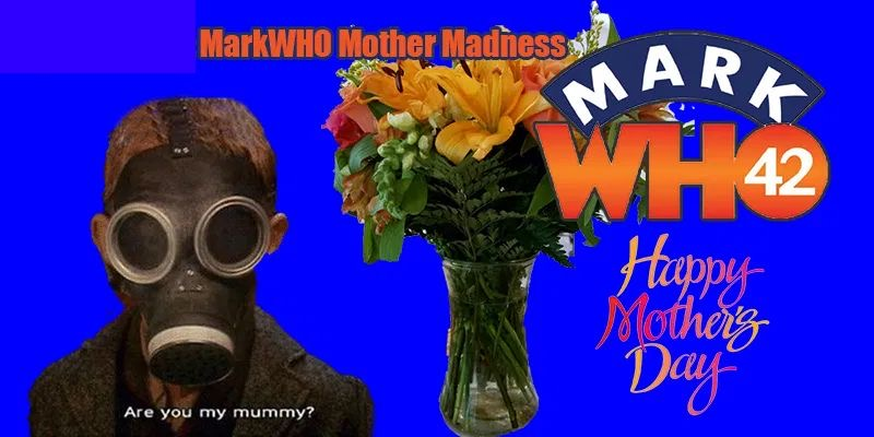 MarkWHO42's Universe - Episode 11 - MarkWHO Mother Madness