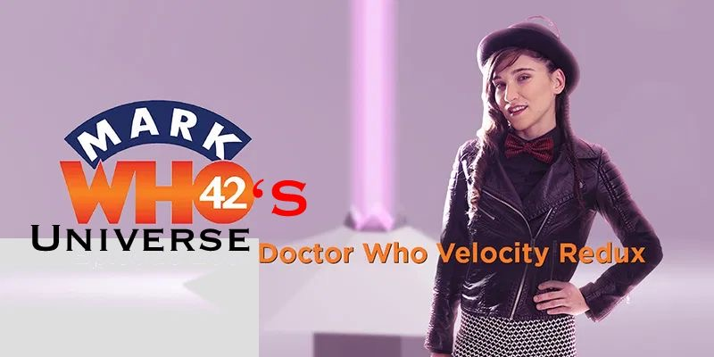 MarkWHO42's Universe - Episode 15 - Doctor Who Velocity Redux