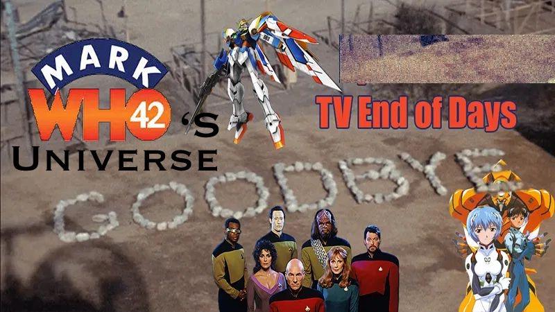MarkWHO42's Universe - Episode 17 - TV End of Days