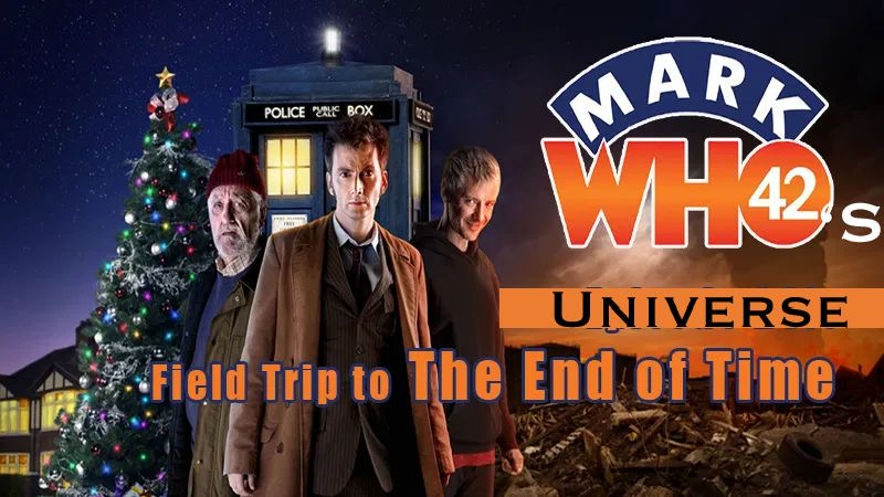 MarkWHO42's Universe - Episode 20 - Field Trip to The End of Time