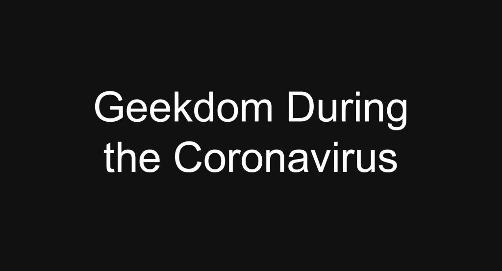MarkWHO42's Universe - Episode 32 - Geekdom during the Coronavirus