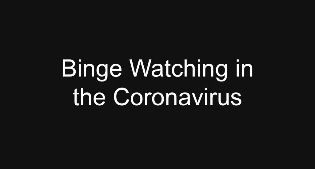 MarkWHO42's Universe - Episode 35 - Binge Watching In the Coronavirus