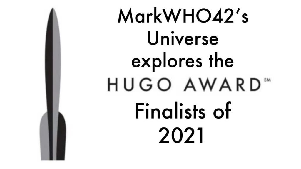 MarkWHO42's Universe - Episode 62 - 2021 Hugo Award Finalists